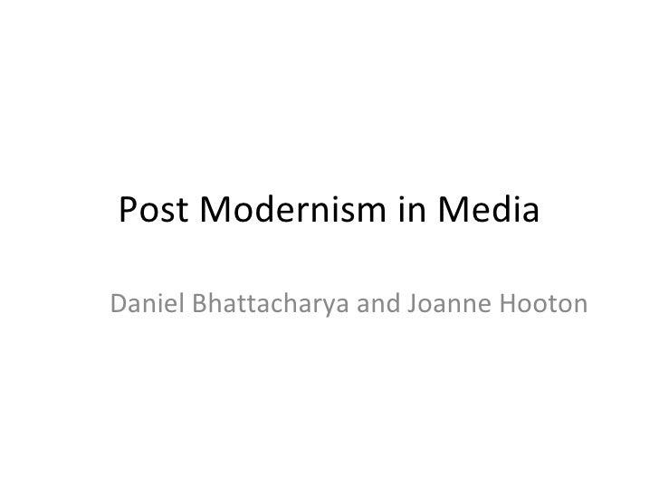 Post Modernism in Media Daniel Bhattacharya and Joanne Hooton