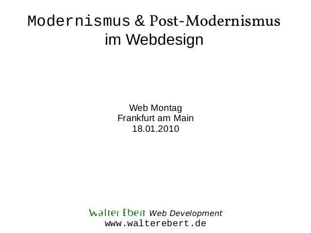 Modernismus & Post-Modernismus im Webdesign  Web Montag Frankfurt am Main 18.01.2010  Walter Ebert Web Development www.wal...