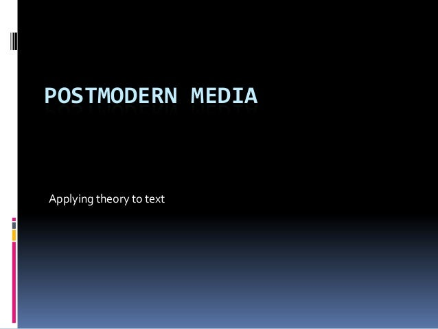 POSTMODERN MEDIAApplying theory to text