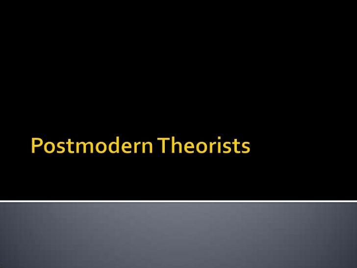 Postmodern Theorists<br />