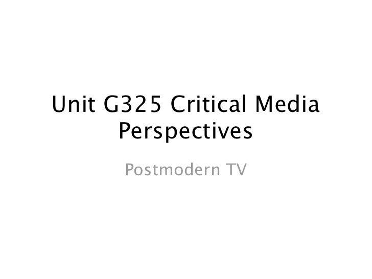 Unit G325 Critical Media      Perspectives      Postmodern TV