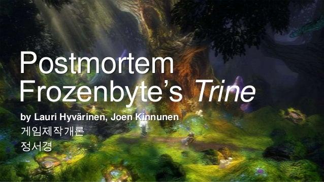 """Postmortem Frozenbyte""""s Trine by Lauri Hyvärinen, Joen Kinnunen  게임제작개론 정서경"""