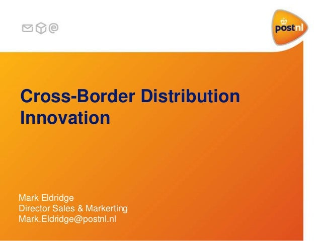 Cross-Border Distribution Innovation Mark Eldridge Director Sales & Markerting Mark.Eldridge@postnl.nl