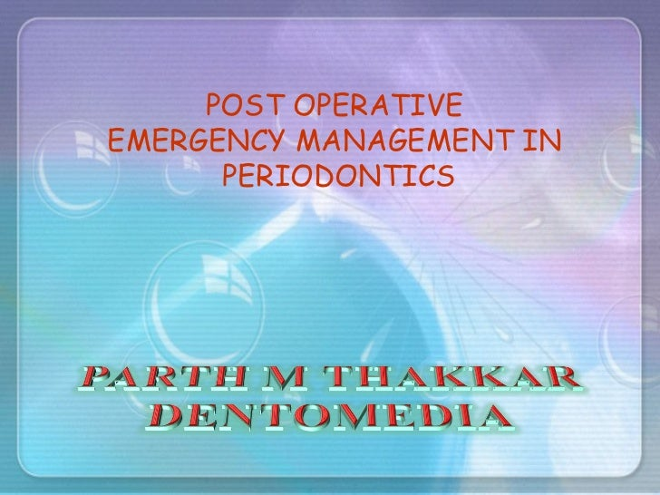 POST OPERATIVE  EMERGENCY MANAGEMENT IN  PERIODONTICS