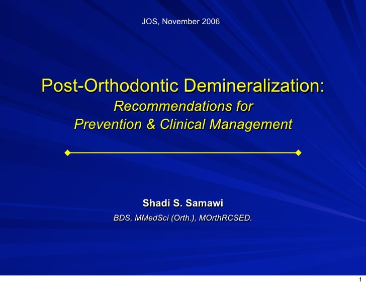 JOS, November 2006Post-Orthodontic Demineralization:        Recommendations for   Prevention & Clinical Management        ...