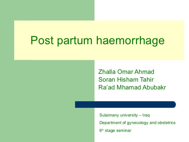 Post partum haemorrhage  Zhalla Omar Ahmad Soran Hisham Tahir Ra'ad Mhamad Abubakr Sulaimany university – Iraq Department ...