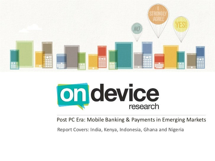 Post PC Era: Mobile Banking & Payments in Emerging MarketsReport Covers: India, Kenya, Indonesia, Ghana and Nigeria