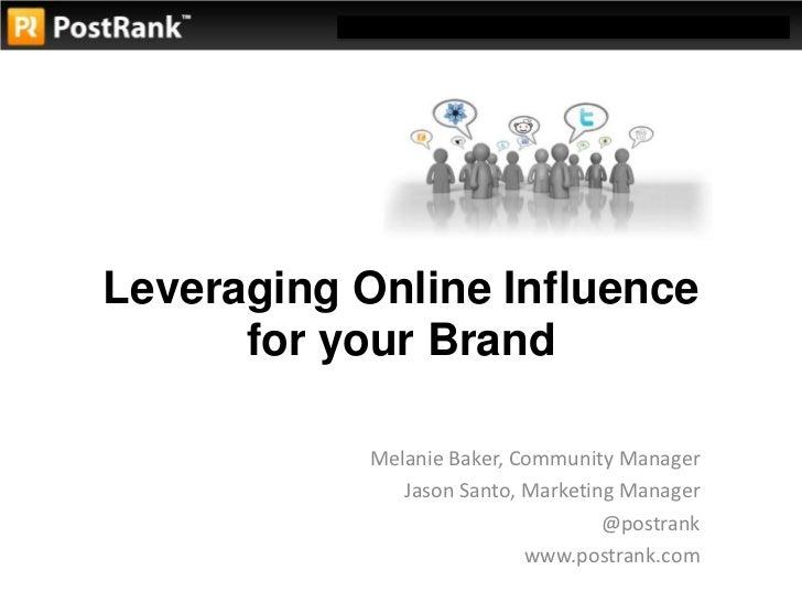 Leveraging Online Influence for your Brand <br />Melanie Baker, Community Manager<br />Jason Santo, Marketing Manager<br /...