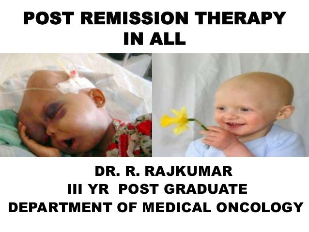 POST REMISSION THERAPY         IN ALL           DR. R. RAJKUMAR      III YR POST GRADUATEDEPARTMENT OF MEDICAL ONCOLOGY