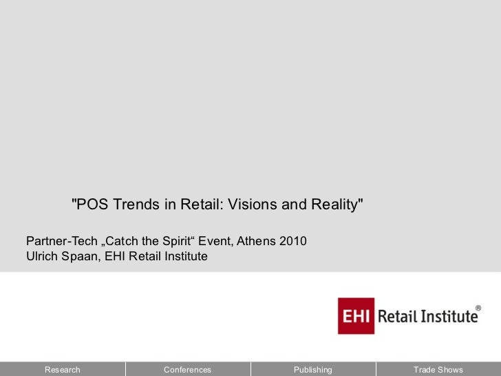 """""""POS Trends in Retail: Visions and Reality""""Partner-Tech """"Catch the Spirit"""" Event, Athens 2010Ulrich Spaan, EHI Retail Inst..."""