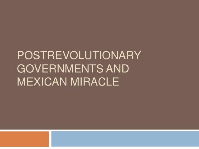 POSTREVOLUTIONARYGOVERNMENTS ANDMEXICAN MIRACLE