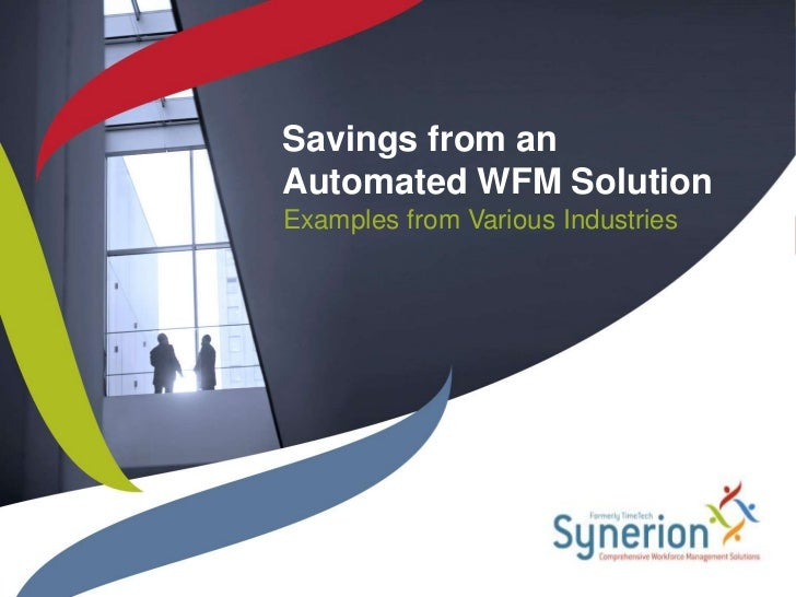 Savings from an Automated WFM Solution<br />Examples from Various Industries<br />