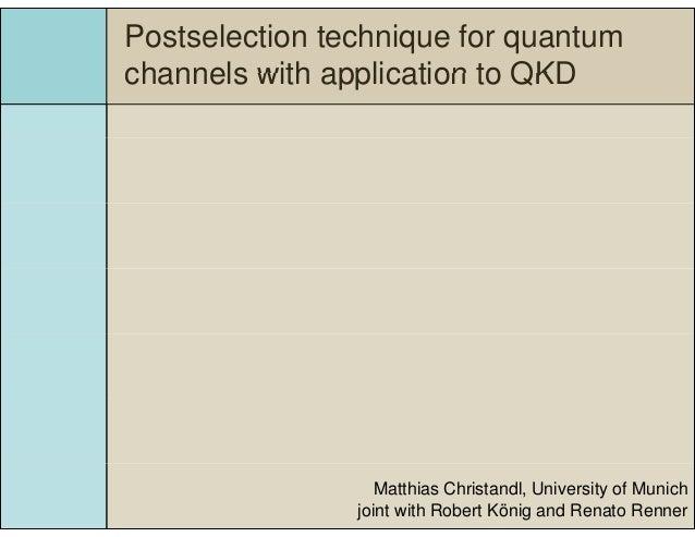 Postselection technique for quantum channels with application to QKDchannels with application to QKD Matthias Christandl, ...