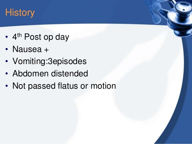 History • • • • •  4th Post op day Nausea + Vomiting:3episodes Abdomen distended Not passed flatus or motion