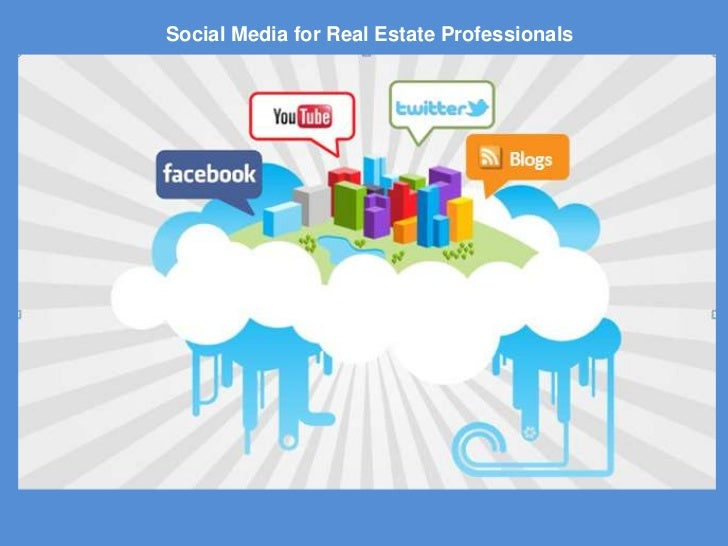 Social Media for Real Estate Professionals<br />Blogs <br />