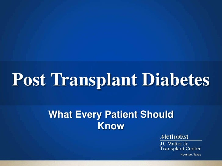 Post Transplant Diabetes    What Every Patient Should             Know