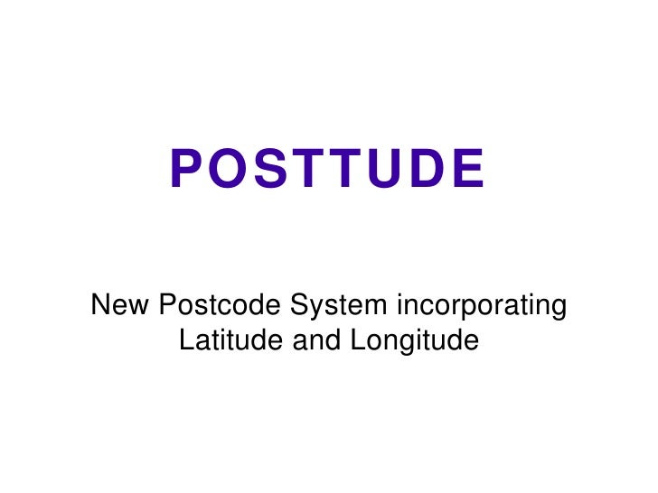POSTTUDE New Postcode System incorporating Latitude and Longitude