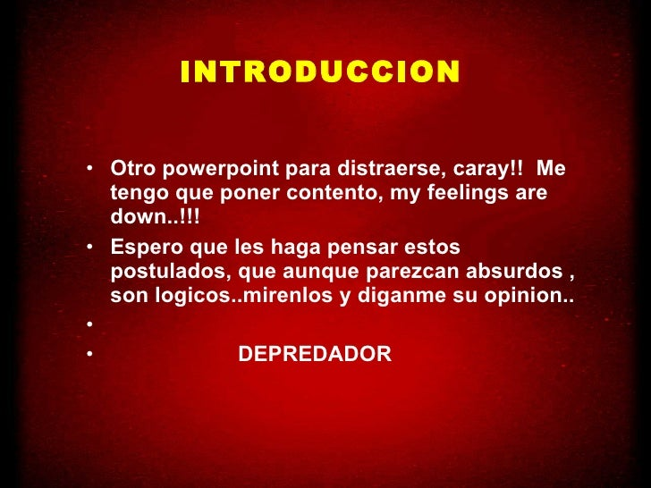 INTRODUCCION <ul><li>Otro powerpoint para distraerse, caray!!  Me tengo que poner contento, my feelings are down..!!! </li...