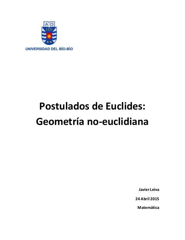 Postulados de Euclides: Geometría no-euclidiana Javier Leiva 24 Abril 2015 Matemática