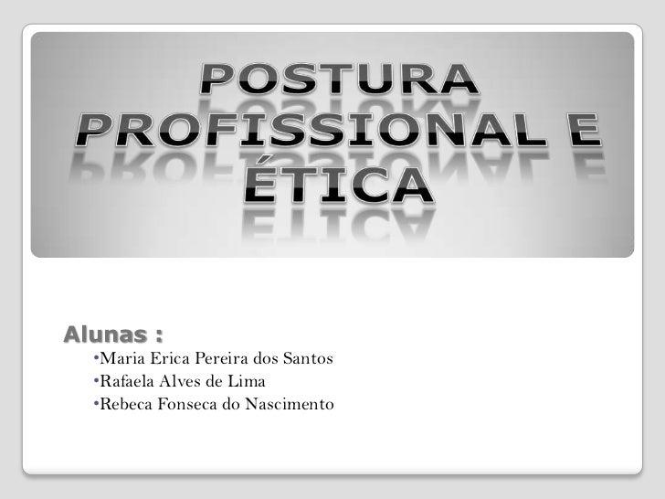 Alunas :  •Maria Erica Pereira dos Santos  •Rafaela Alves de Lima  •Rebeca Fonseca do Nascimento
