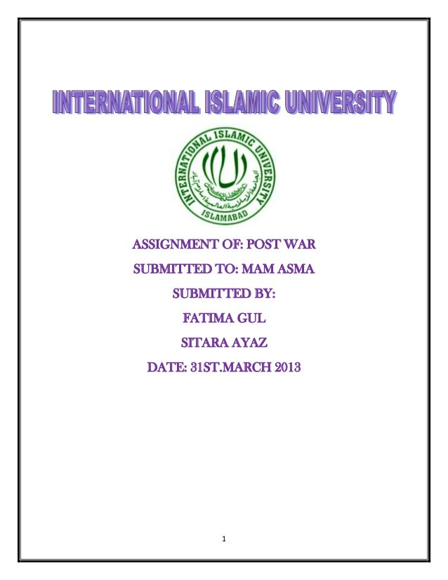 ASSIGNMENT OF: POST WARSUBMITTED TO: MAM ASMA     SUBMITTED BY:      FATIMA GUL      SITARA AYAZ DATE: 31ST.MARCH 2013    ...
