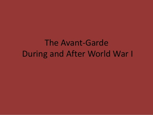 The Avant-GardeDuring and After World War I