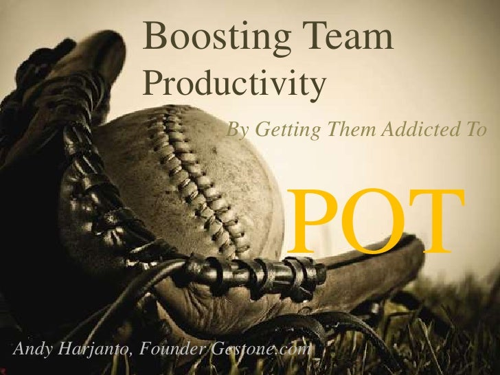Boosting Team <br />Productivity<br />By Getting Them Addicted To   <br />POT<br />Andy Harjanto, Founder Gestone.com<br />