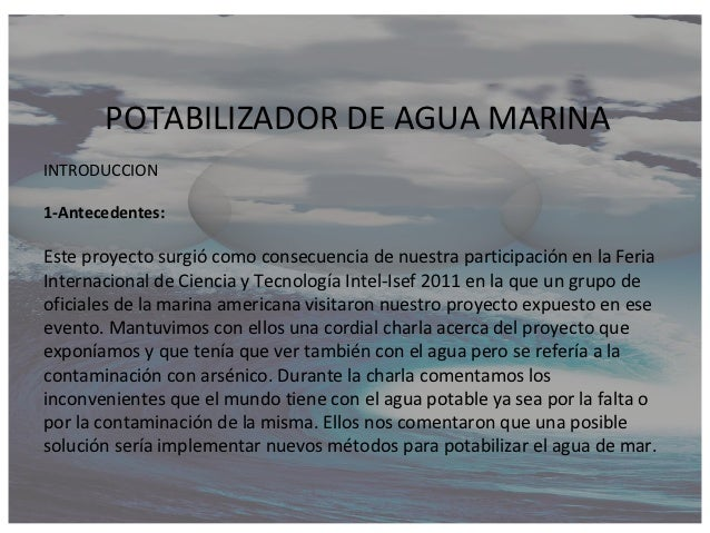 POTABILIZADOR DE AGUA MARINAINTRODUCCION1-Antecedentes:Este proyecto surgió como consecuencia de nuestra participación en ...