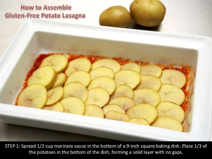 How to Assemble<br />Gluten-Free Potato Lasagna <br />STEP 1: Spread 1/2 cup marinara sauce in the bottom of a 9-inch squa...