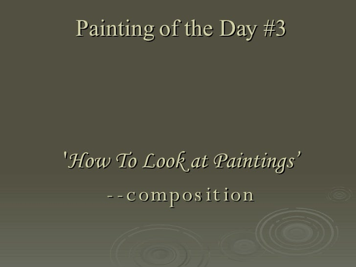 Painting of the Day #3 ' How To Look at Paintings' --composition