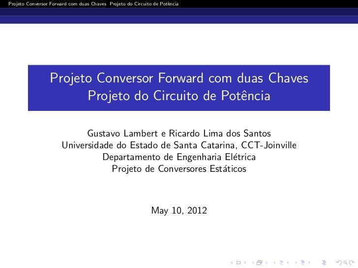 Projeto Conversor Forward com duas Chaves Projeto do Circuito de Potˆncia                                                 ...