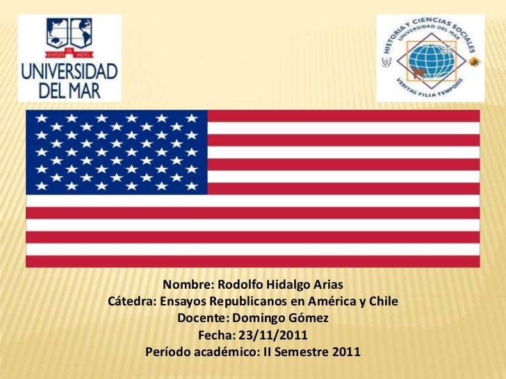 Nombre: Rodolfo Hidalgo AriasCátedra: Ensayos Republicanos en América y Chile           Docente: Domingo Gómez            ...