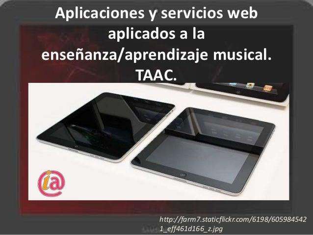 Aplicaciones y servicios web         aplicados a laenseñanza/aprendizaje musical.             TAAC.               http://f...