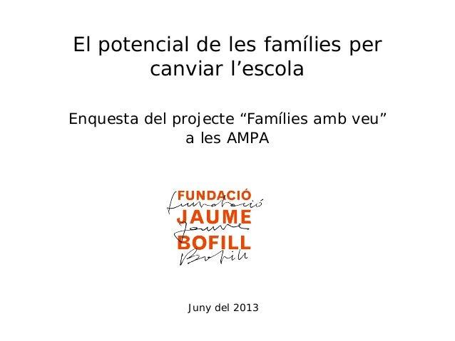 """El potencial de les famílies per canviar l'escola Enquesta del projecte """"Famílies amb veu"""" a les AMPA  Juny del 2013 El po..."""