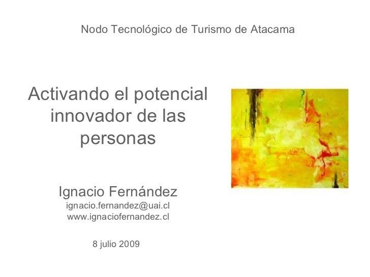 Nodo Tecnológico de Turismo de AtacamaActivando el potencial  innovador de las      personas   Ignacio Fernández    ignaci...