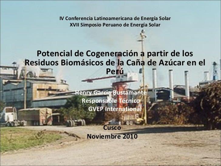 <ul><li>Potencial de Cogeneración a partir de los Residuos Biomásicos de la Caña de Azúcar en el Perú </li></ul><ul><li>He...