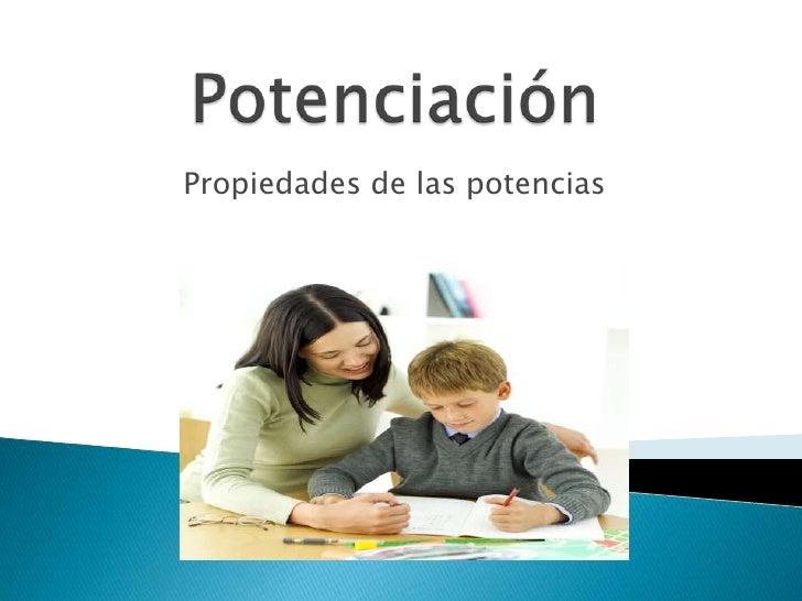 Potenciación<br />Propiedades de las potencias<br />