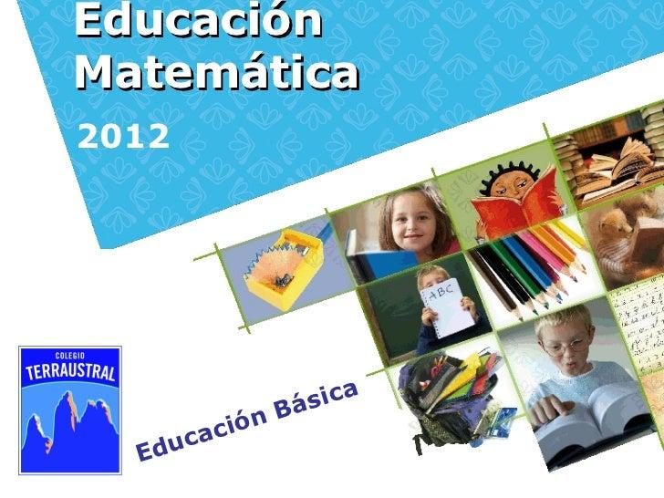 EducaciónMatemática2012                    Bá sica        ca ci ó n  Edu