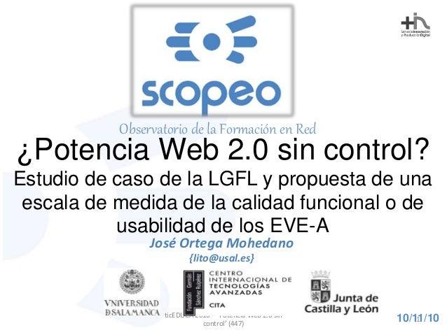 ticEDUCA 2010 – 'Potencia Web 2.0 sin control' (447) Observatorio de la Formación en Red 10/11/10 ¿Potencia Web 2.0 sin co...
