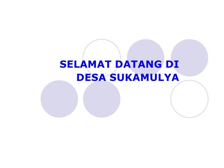 SELAMAT DATANG DI DESA SUKAMULYA