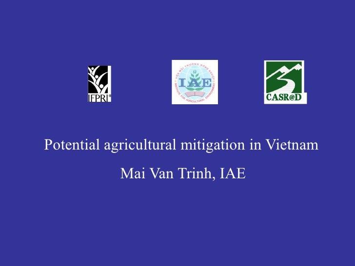 Potential agricultural mitigation in Vietnam             Mai Van Trinh, IAE