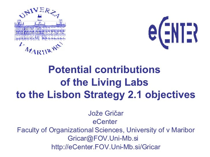 Potential contributions  of the Living Labs  to the Lisbon Strategy  2.1  objectives Jože Gričar eCenter  Faculty of Organ...