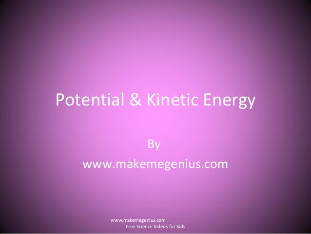 Potential & Kinetic EnergyBywww.makemegenius.comwww.makemegenius.comFree Science Videos for Kids