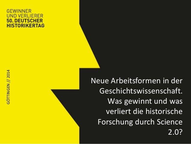 GÖTTINGEN // 2014  Neue Arbeitsformen in der  Geschichtswissenschaft.  Was gewinnt und was  verliert die historische  Fors...