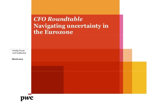 CFO Roundtable                   Navigating uncertainty in                   the EurozoneStrictly Privateand ConfidentialM...