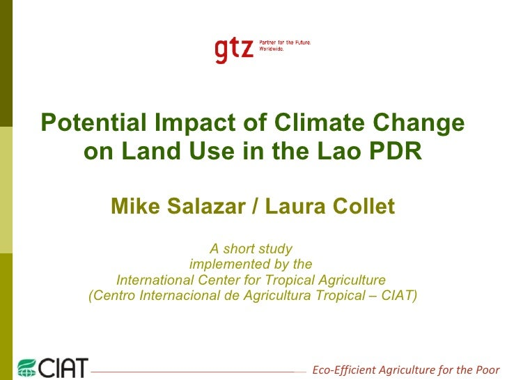 Potential Impact of Climate Change on Land Use in the Lao PDR Mike Salazar / Laura Collet A short study  implemented by th...
