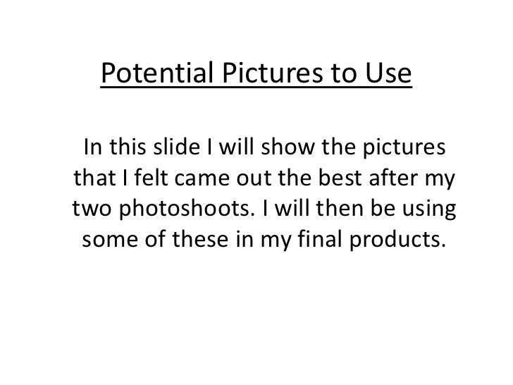 Potential Pictures to Use<br />In this slide I will show the pictures that I felt came out the best after my two photoshoo...