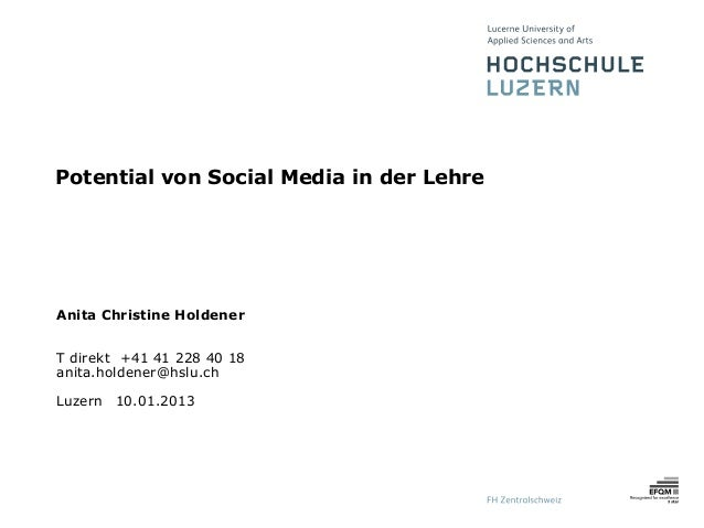 Potential von Social Media in der Lehre LehreAnita Christine HoldenerT direkt +41 41 228 40 18anita.holdener@hslu.chLuzern...
