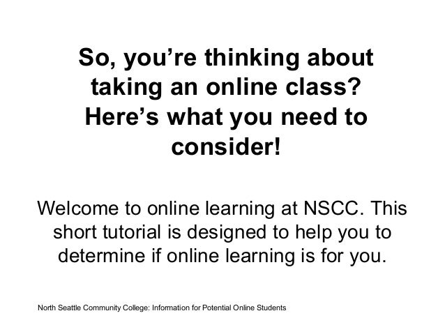So, you're thinking about taking an online class? Here's what you need to consider! Welcome to online learning at NSCC. Th...