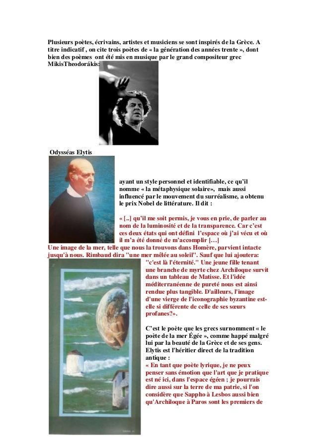 Plusieurs poètes, écrivains, artistes et musiciens se sont inspirés de la Grèce. A titre indicatif , on cite trois poètes ...